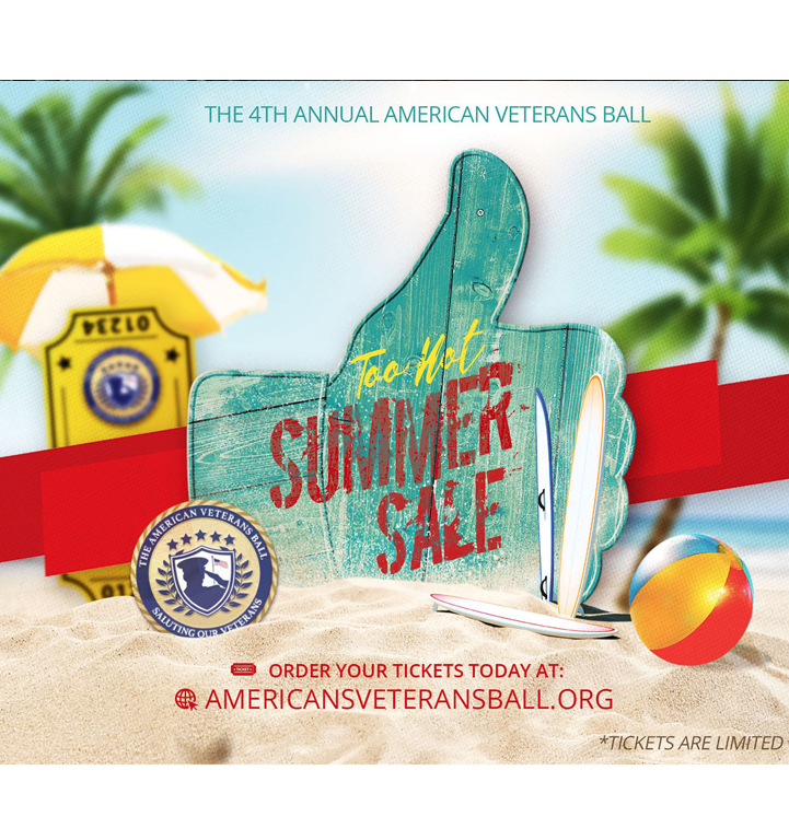 American Veterans Ball (AVB2019) officially launches our Too HOT Summer Ticket Sale
